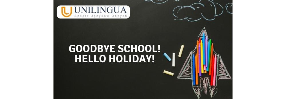 Goodbye School, Hello Holiday